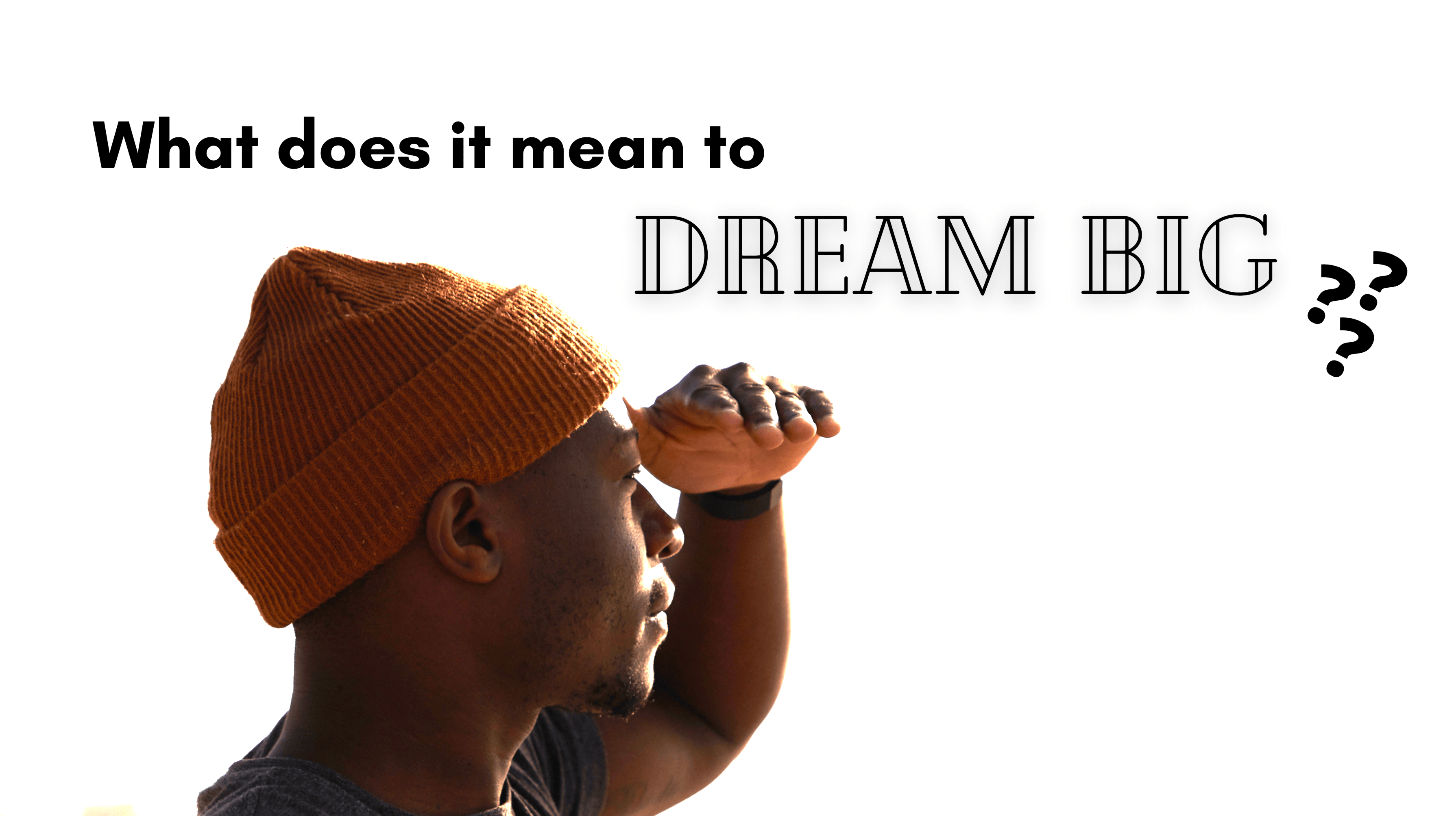 What Does It Mean To Dream Big?