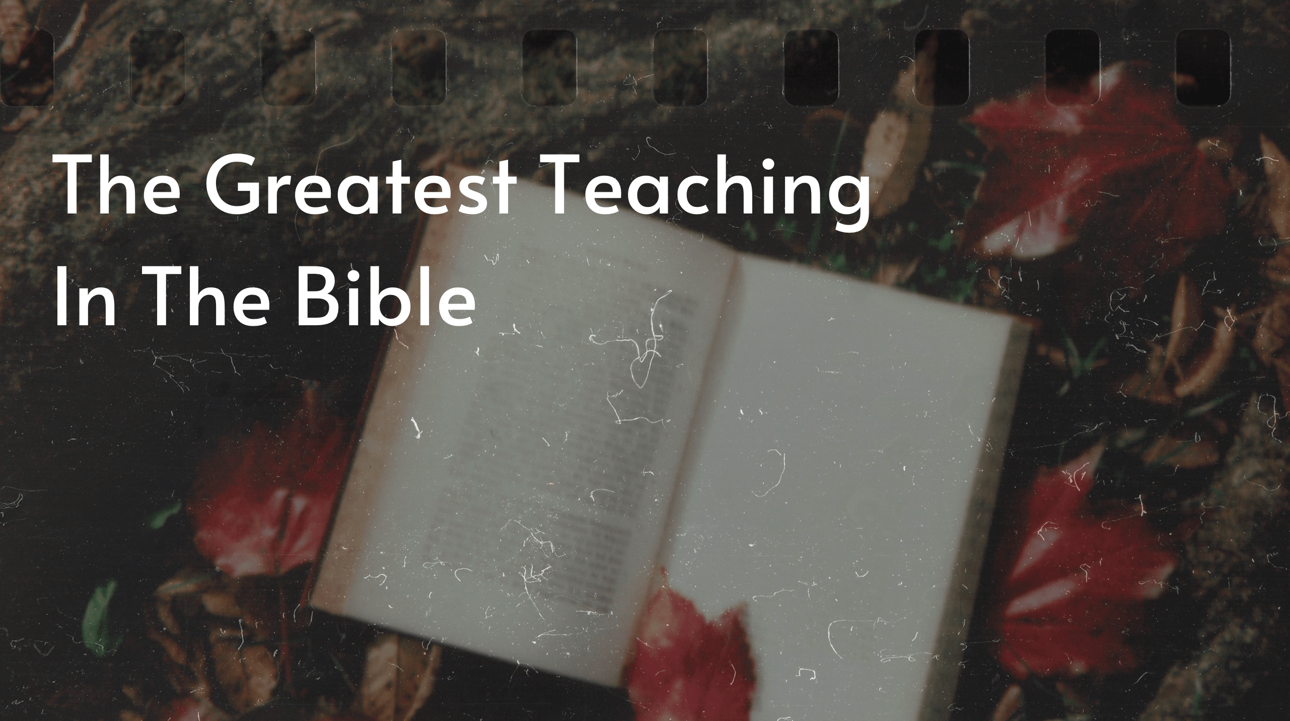 The Greatest Teaching In The Bible