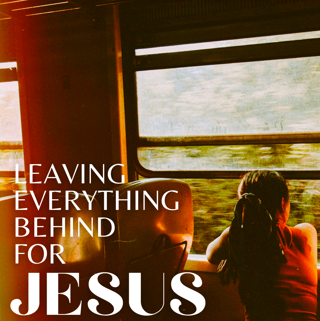 Leaving Everything Behind For Jesus