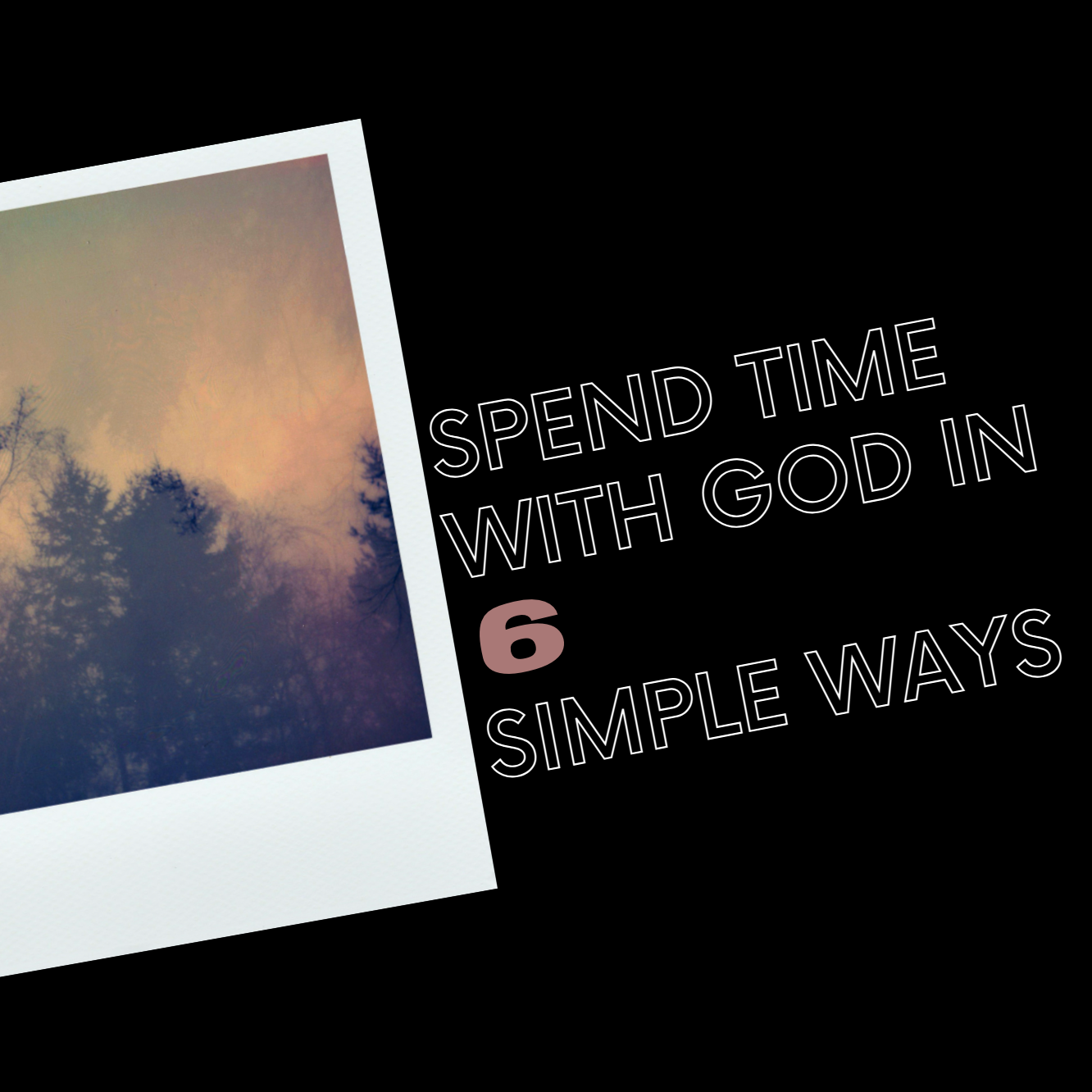 Spend Time With God in 6 Simple Ways